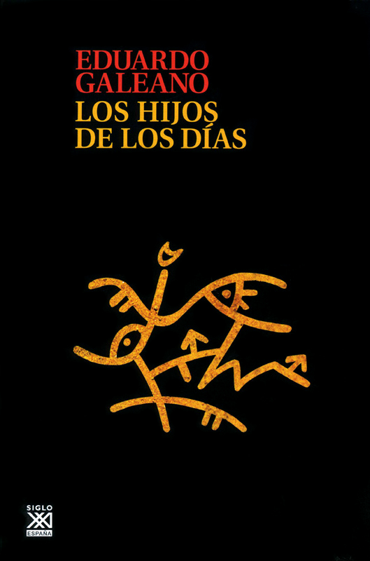 """""""Los hijos de los días"""", las memorias y el fuego de Eduardo Galeano"""