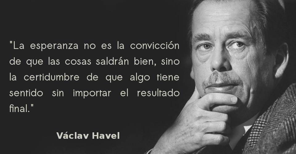 http://enpositivo.com/wp-content/uploads/2013/08/vaclav-havel-esperanza-resultado-conviccion-mensajes-positivos.jpg