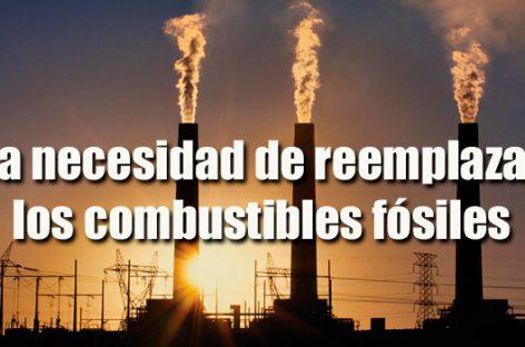 La necesidad de reemplazar los combustibles fósiles