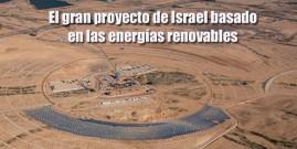 El gran proyecto de Israel basado en las energías renovables