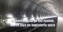El túnel más largo del mundo, nueva joya de ingeniería suiza