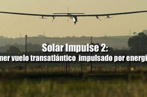 Solar Impulse 2: el primer vuelo transatlántico impulsado por energía solar
